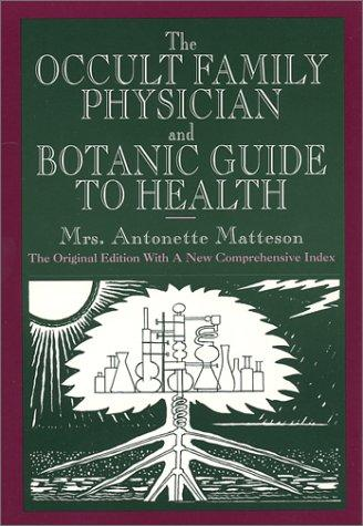 The occult family physician and botanic guide to health by Antonette Matteson