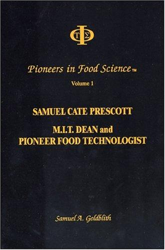 Samuel Cate Prescott, M.I.T. dean and pioneer food technologist by Samuel A. Goldblith