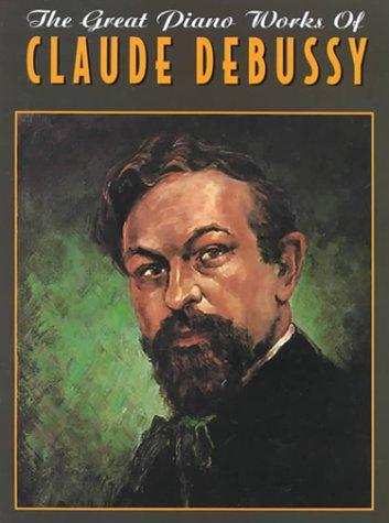 The Great Piano Works of Claude Debussy by Claude Debussy