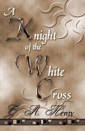 A Knight Of The White Cross by G. A. Henty