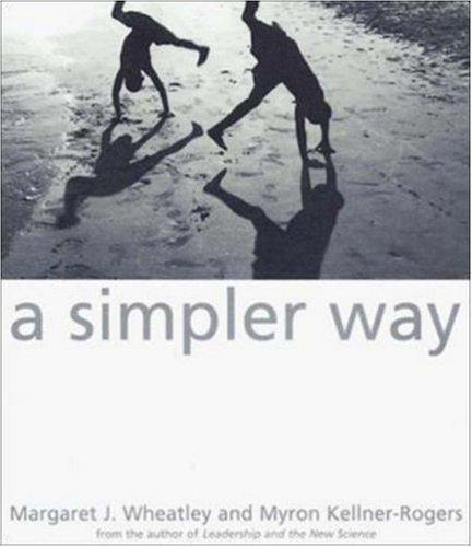 A Simpler Way by Margaret J. Wheatley, Myron Kellner-Rogers