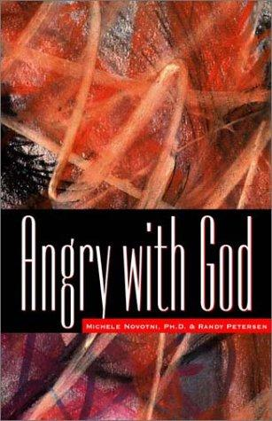 Angry With God by Michele Novotni, Randy Petersen
