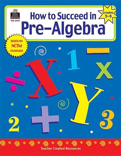 How to Succeed in Pre-Algebra, Grades 5-8 by Charles Shields