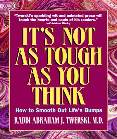 It's not as tough as you think by Abraham J. Twerski