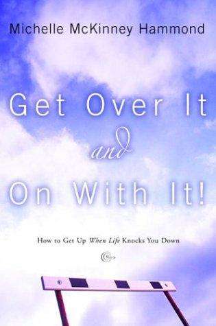 Get over it and on with it!