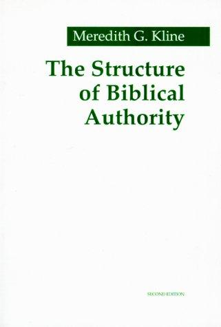 Structure of Biblical Authority by Kline, Meredith G.