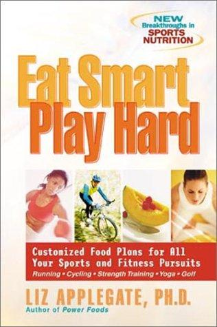 Eat Smart, Play Hard by Liz Applegate