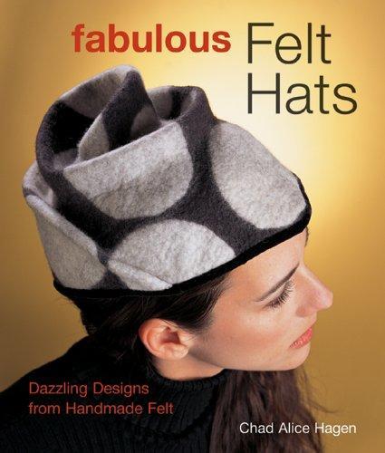 Image 0 of Fabulous Felt Hats: Dazzling Designs from Handmade Felt