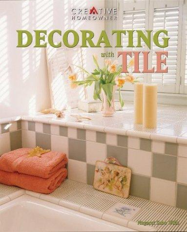 Decorating With Tile by Margaret Sabo Wills, Margaret Sabo Wills, Editors of Creative Homeowner