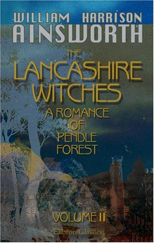 The Lancashire Witches, a Romance of Pendle Forest by William Harrison Ainsworth