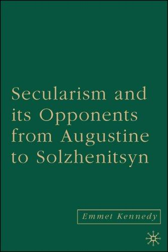 Secularism and Its Opponents from Augustine to Solzhenitsyn by Emmet Kennedy