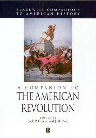 A Companion to the American Revolution by J. R. Pole