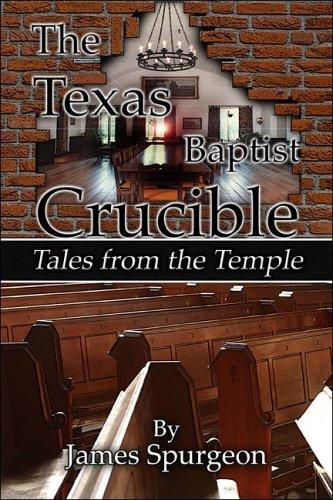 The Texas Baptist Crucible by James Spurgeon