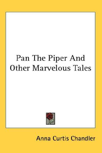 Pan the piper & other marvelous tales by Anna Curtis Chandler