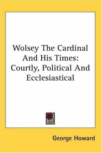 Wolsey The Cardinal And His Times