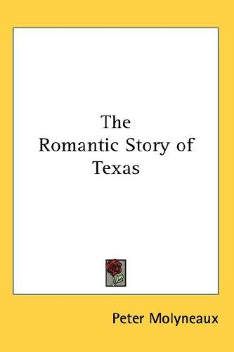 The Romantic Story of Texas by Peter Molyneaux