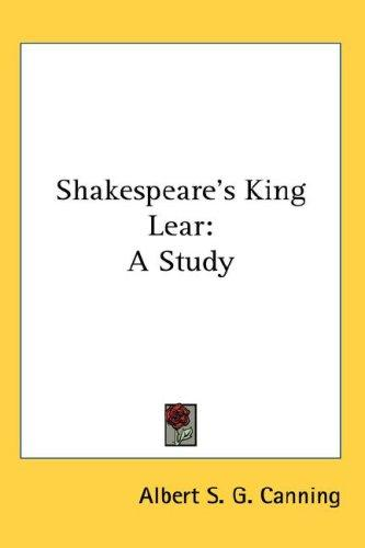Shakespeare's King Lear by Albert S. G. Canning