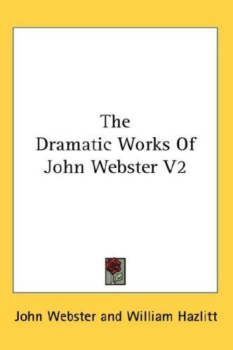 The Dramatic Works Of John Webster V2 by John Webster
