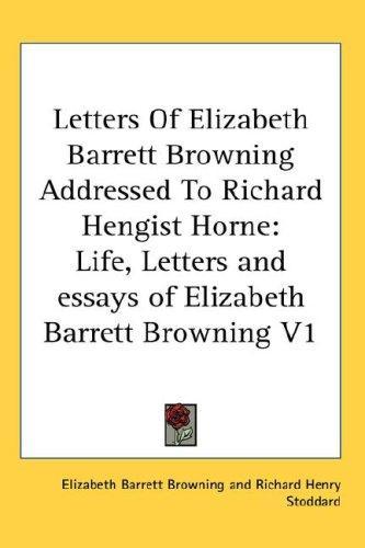 Letters Of Elizabeth Barrett Browning Addressed To Richard Hengist Horne
