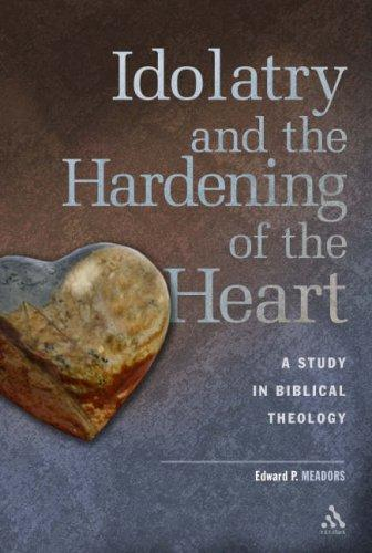 Idolatry And the Hardening of the Heart by Edward P. Meadors