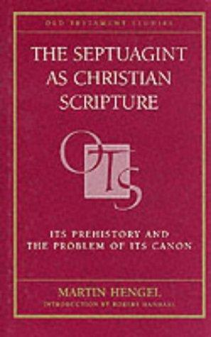 The Septuagint as Christian Scripture by Martin Hengel