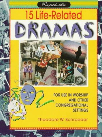 15 life-related dramas for use in worship and other congregational settings by Schroeder, Theodore W.