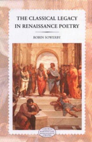 The classical legacy in Renaissance poetry by Robin Sowerby