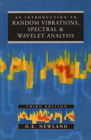 Introduction to Random Vibrations, Spectral and Wavelet Analysis by D.E. Newland
