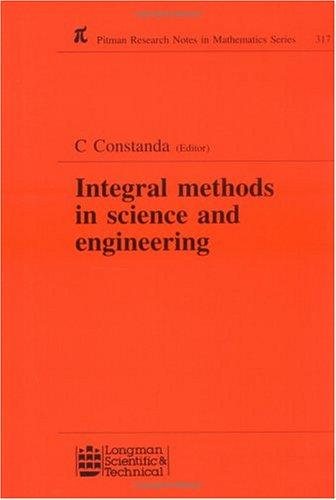 Integral Methods in Science and Engineering (Research Notes in Mathematics Series) by Christian Constanda