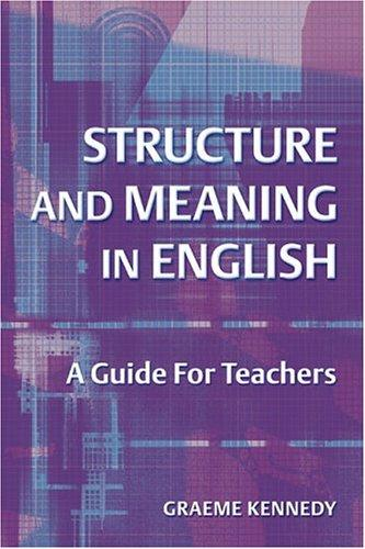 Structure and Meaning in English by Graeme Kennedy