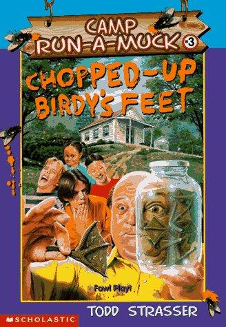 Chopped-Up Birdy's Feet (Camp Run-a-Muck) by Todd Strasser