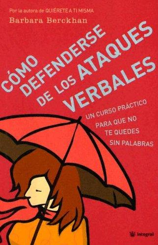 Como Defenderse De Los Ataques Verbales/judo With Words, an Intelligent Way to Counter Verbal Attacks by Barbara Berckhan