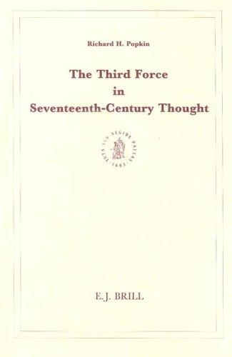 The third force in seventeenth-century thought by Richard Henry Popkin