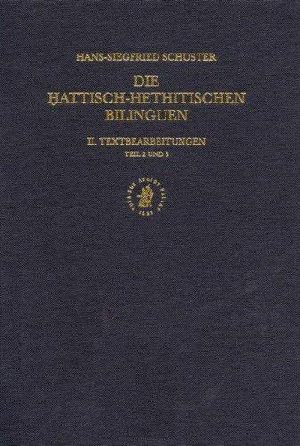 Die Hattisch-Hethitischen Bilinguen: Textbearbeitungen Teil 2 Und 3 (Documenta Et Monumenta Orientis Antiqui (Dmoa) : Studies in Near Eastern Archeology and Civilisation, Volume 17/2) by H. S. Schuster