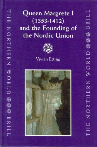 Queen Margrethe I, 1353-1412, and the Founding of the Nordic Union (Northern World, V. 9) by Vivian Etting