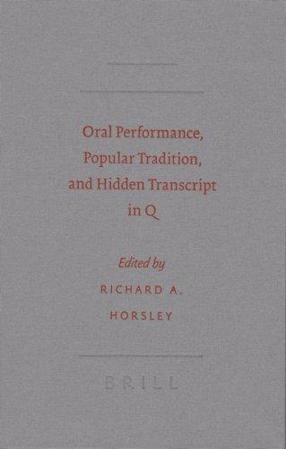 Oral Performance, Popular Tradition, and Hidden Transcript in Q (Society of Biblical Literature Semeia Studies) by Richard A. Horsley