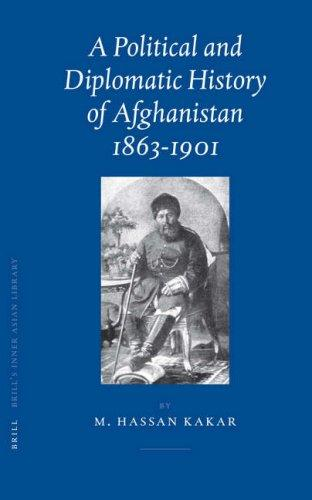 A Political And Diplomatic History of Afghanistan, 1863-1901 by M. Hassan Kakar