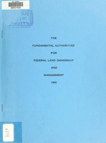 The fundamental authorities for Federal land ownership and management by United States. Bureau of Land Management.