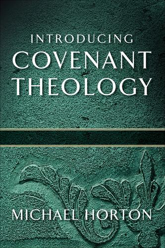Introducing Covenant Theology by Horton, Michael