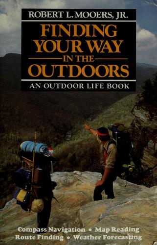 Finding your way in the outdoors by Robert L. Mooers