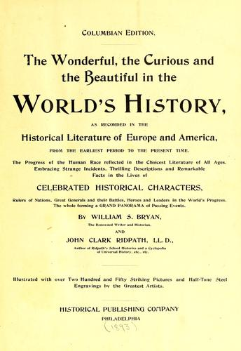 The wonderful, the curious and the beautiful in the world's history by William S. Bryan
