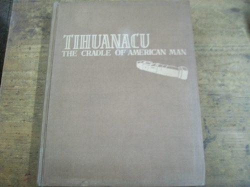 Tihuanacu: The Cradle of American Man by Arthur Posnansky