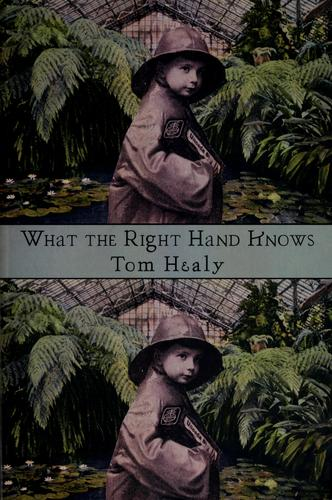 What the right hand knows by Tom Healy
