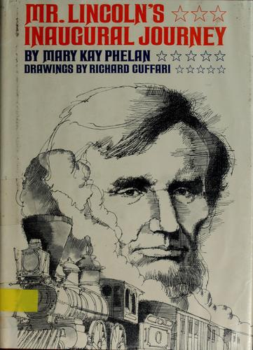 Mr. Lincoln's inaugural journey by Mary Kay Phelan