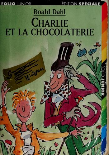 Charlie et la chocolaterie by Roald Dahl