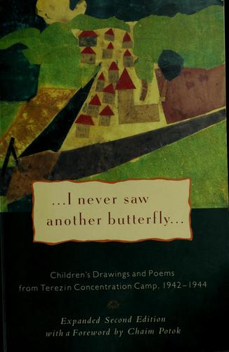 I Never Saw Another Butterfly by sited by Hana. Volavkova ; forword by Chaim Potok ; afterwoard by Vaclav Havel.