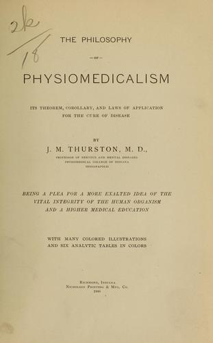 The philosophy of physiomedicalism by J. M. Thurston