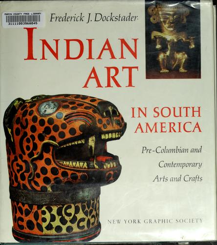 Indian Art in South America by Frederick J. Dockstader