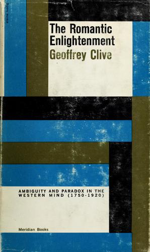 The romantic enlightenment. by Geoffrey Clive