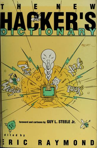 The New hacker's dictionary by edited by Eric S. Raymond ; with assistance ; and illustrations by Guy L. Steele, Jr.